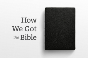 Berean Bible Church Sermon Series How We Got the Bible