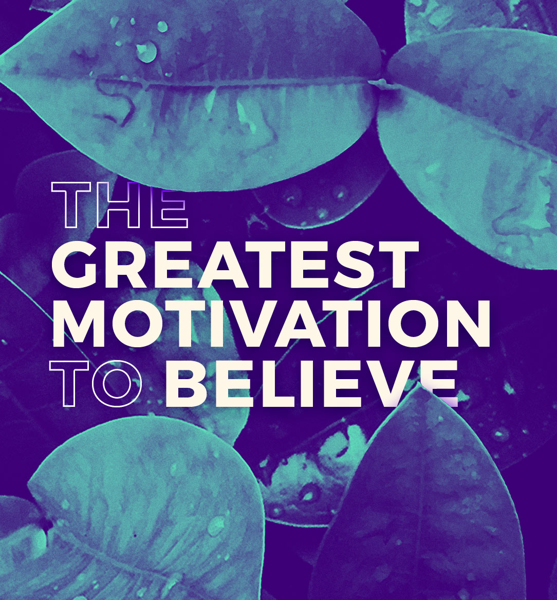 The Greatest Motivation to Believe - Berean Bible Church of